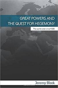 Great Powers and the Quest for Hegemony: The World Order Since 1500