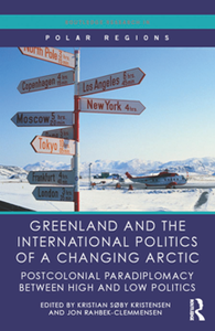 Greenland and the International Politics of a Changing Arctic : Postcolonial Paradiplomacy Between High and Low Politics