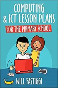 Computing & ICT Lesson Plans for the Primary School