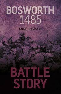 Battle Story: Bosworth 1485