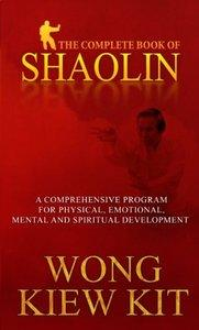 The Complete Book of Shaolin: Comprehensive Programme for Physical, Emotional, Mental and Spiritual Development (Repost)