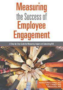 Measuring the Success of Employee Engagement : A Step-by-step Guide for Measuring Impact and Calculating ROI