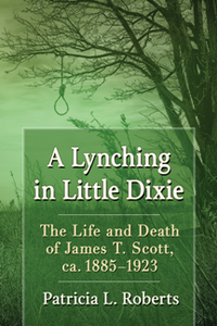 A Lynching in Little Dixie : The Life and Death of James T. Scott, ca. 1885-1923