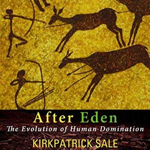After Eden: The Evolution of Human Domination [Audiobook]