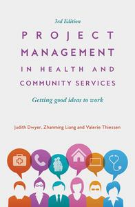 Project Management in Health and Community Services: Getting good ideas to work, 3rd Edition