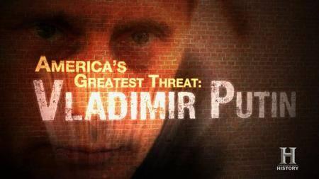 History Channel - America's Greatest Threat: Vladimir Putin (2018)