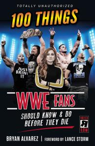 100 Things WWE Fans Should Know & Do Before They Die (100 Things...Fans Should Know)