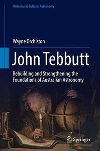John Tebbutt: Rebuilding and Strengthening the Foundations of Australian Astronomy (Historical & Cultural Astronomy)