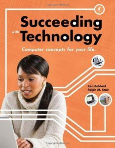 Succeeding with Technology: Computer Concepts for Your Life, 4th Edition (repost)