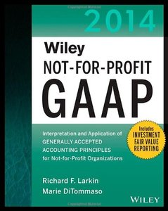 Wiley Not-for-Profit GAAP 2014: Interpretation and Application of Generally Accepted Accounting Principles, 11 edition