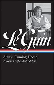 Ursula K. Le Guin: Always Coming Home: Author's Expanded Edition