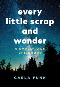 Every Little Scrap and Wonder: A Small-Town Childhood