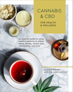 Cannabis and CBD for Health and Wellness: An Essential Guide for Using Nature's Medicine to Relieve Stress, Anxiety...