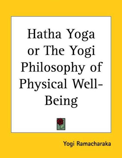 Hatha Yoga : Or the Yogi Philosophy of Physical Well-Being