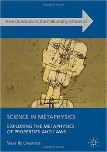 Science in Metaphysics: Exploring the Metaphysics of Properties and Laws