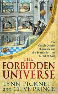 The Forbidden Universe: The Occult Origins of Science and the Search for the Mind of God by Lynn Pic