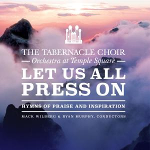 The Tabernacle Choir at Temple Square - Let Us All Press On: Hymns of Praise and Inspiration (2019)