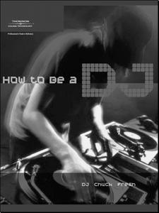 How To Be A DJ - Your Guide To Becoming A Radio, Nightclub Or Private Party Disc Jockey