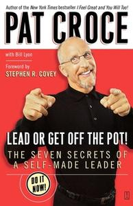 «Lead or Get Off the Pot!» by Pat Croce