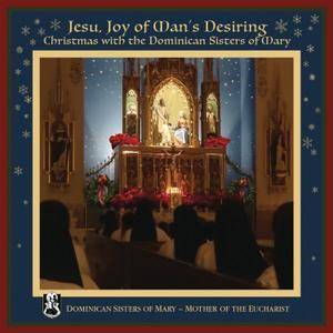 Dominican Sisters of Mary, Mother of the Eucharist - Jesu, Joy of Man's Desiring: Christmas (2017)