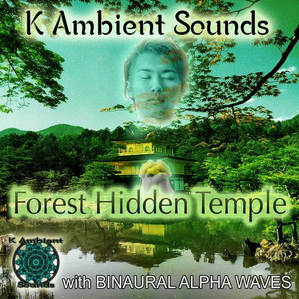 K Ambient Sounds - Forest Hidden Temple - Sounds for Meditation & Relaxation with Binaural Alpha Waves (2016)