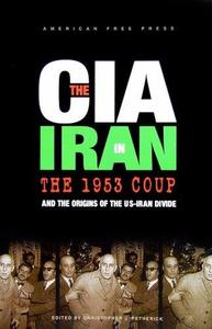 The CIA in Iran: The 1953 Coup & the Origins of the US-Iran Divide