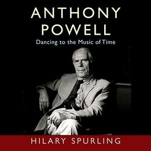 Anthony Powell: Dancing to the Music of Time [Audiobook]