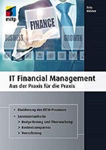 IT Financial Management: Aus der Praxis für die Praxis (mitp Business)