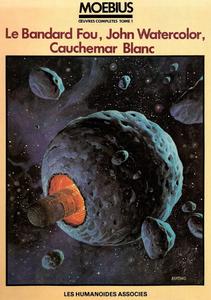 Moebius Œuvres Complètes - Tome 1 - Le Bandard Fou, John Watercolor - Cauchemar Blanc