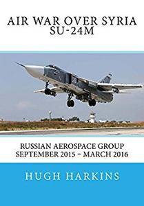 Air War over Syria - Su-24M: Russian Aerospace Group September 2015 – March 2016