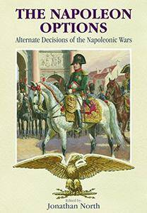 The Napoleon Options: Alternate Decisions of the Napoleonic Wars