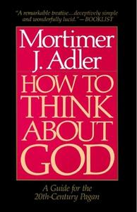 «How to Think About God» by Mortimer J. Adler