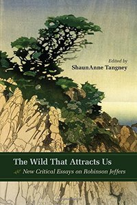 The Wild That Attracts Us: New Critical Essays on Robinson Jeffers