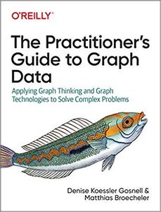 The Practitioner's Guide to Graph Data [Early Release]