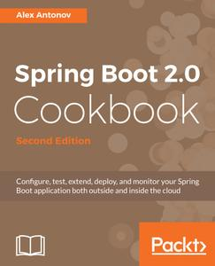 Spring Boot 2.0 Cookbook: Configure, test, extend, deploy, and monitor your Spring Boot application both outside and..., 2nd Ed