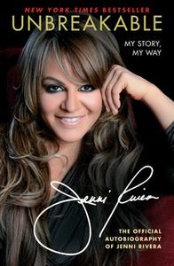 «Unbreakable: My Story, My Way» by Jenni Rivera