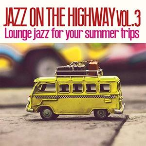 VA - Jazz on the Highway Vol.3 Lounge Jazz for Your Summer Trips (2019)