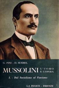 Giorgio Pini, Duilio Susmel - Mussolini. L'uomo e l'opera. Dal socialismo al fascismo (1883-1919) Vol.1. (1953)
