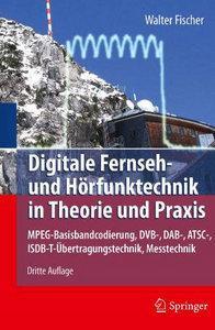 Digitale Fernseh- und Hörfunktechnik in Theorie und Praxis: MPEG-Basisbandcodierung, DVB-, DAB-, ATSC-... (repost)