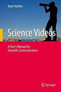Science Videos: A User's Manual for Scientific Communication