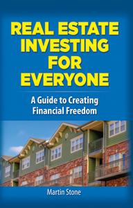Real Estate Investing for Everyone: A Guide to Creating Financial Freedom