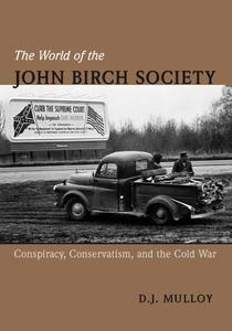 The World of the John Birch Society: Conspiracy, Conservatism, and the Cold War