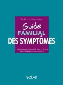 """Léopold Bravermann, """"Guide familial des symptômes: Comprendre les symptômes pour connaître les maladies et leurs traitements"""""""