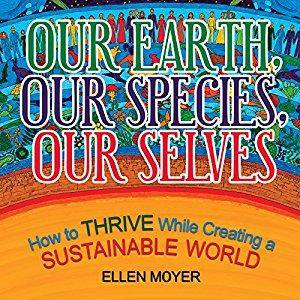 Our Earth, Our Species, Our Selves: How to Thrive While Creating a Sustainable World [Audiobook]