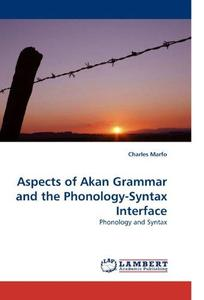 Aspects of Akan Grammar and the Phonology-Syntax Interface: Phonology and Syntax