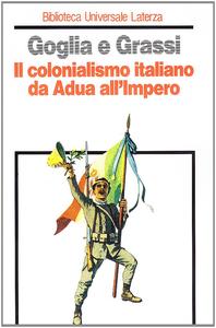 Luigi Goglia, Fabio Grassi - Il colonialismo italiano da Adua all'impero (1981)