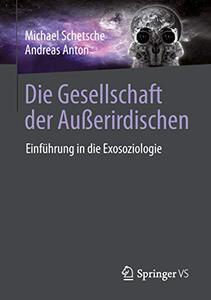 Die Gesellschaft der Außerirdischen: Einführung in die Exosoziologie