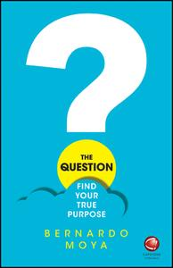 The Question: Find Your True Purpose