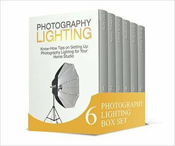 Photography Lighting Box Set: Know-How Tips and The Techniques of Creating Photography Lighting