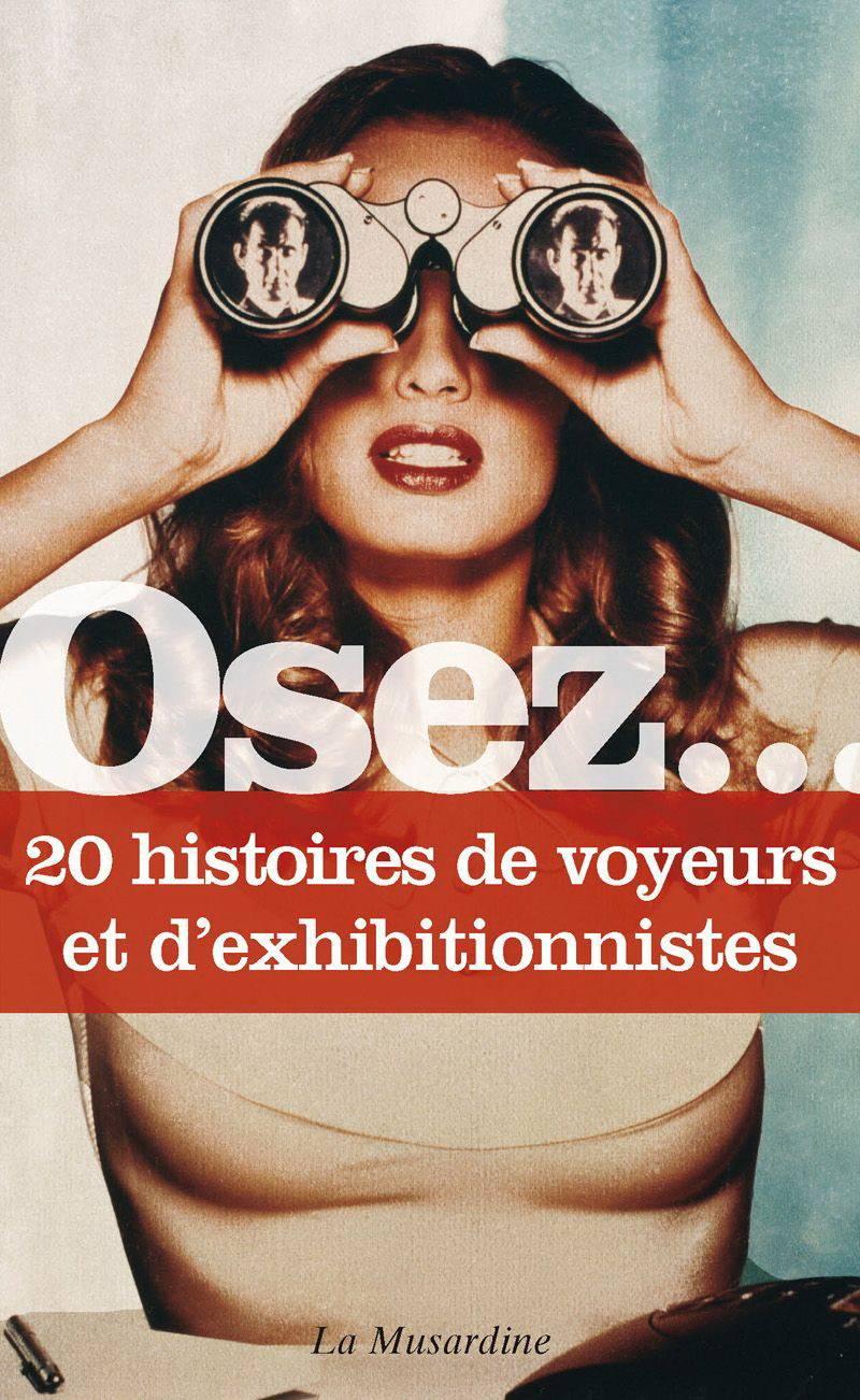 Osez… 20 histoires de voyeurs et d'exhibitionnistes